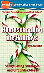 Homeschooling the Holidays: Sanity Saving Strategies and Gift Giving Ideas (The HomeScholar's Coffee Break Book series 15) (English Edition)
