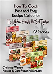 How to Cook Fast and Easy Recipe Collection (My Kitchen: Simply the Best Recipes Book 1) (English Edition)