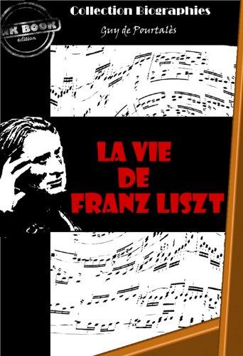 La vie de Franz Liszt: édition intégrale (Biographie) par Guy De Pourtalès
