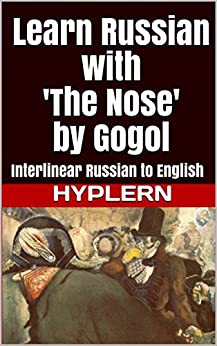 Learn Russian with 'The Nose' by Gogol: Interlinear Russian to English (Learn Russian with Interlinear Stories for Beginners and Advanced Readers Book Book 5) (English Edition) di [Van den End, Kees]