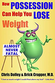 How Possession Can Help You Lose Weight: A Spoof Diet Plan by [Dolley, Chris, Crapper, Brick]