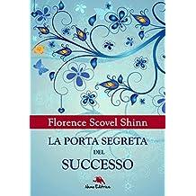 La porta segreta del successo: (Dall'autrice che ha ispirato Louise Hay) (Lux vita) (Italian Edition)