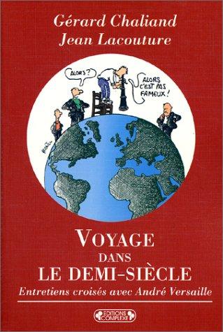 Voyage dans le demi-siècle : Entretiens croisés avec André Versaille par Gérard Chaliand, Jean Lacouture
