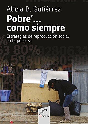 Pobre'... como siempre. Estrategias de reproducción social en la pobreza (Proyectos especiales) por Alicia Beatriz Gutiérrez