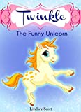 Books for Kids: Twinkle the Funny Unicorn - Children's Books, Kids Books, Bedtime Stories For Kids, Kids Fantasy Book (Unicorns: Kids Fantasy Books 3)