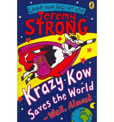 [(Krazy Kow Saves the World - Well, Almost)] [ By (author) Jeremy Strong, Illustrated by Nick Sharratt ] [January, 2007]