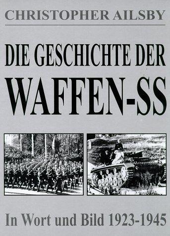 Die Geschichte der Waffen-SS: Ihre Geschichte in Wort und Bild 1923-1945