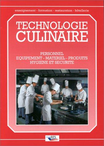 TECHNOLOGIE CULINAIRE. Personnel, équipement, matériel, produits, hygiene et sécurité