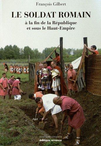 Le soldat romain : A la fin de la République et sous le Haut-Empire