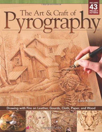 the-art-craft-of-pyrography-drawing-with-fire-on-leather-gourds-cloth-paper-and-wood