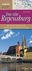 Das alte Regensburg: Auf Entdeckungstour durch Stadt und Geschichte (Bayern Minis)