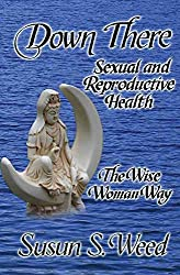 [Down There: Sexual and Reproductive Health the Wise Woman Way] (By: Susun S Weed) [published: June, 2011]