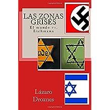 Las zonas grises: El mundo vs. Eichmann: Volume 1 (Miradas sobre el nazismo)