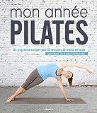 Mon année Pilates : Un programme complet pour 52 semaines de remise en forme...