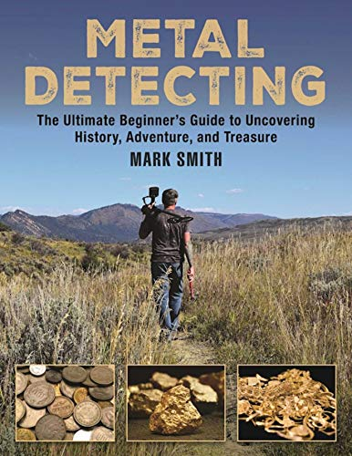 Metal Detecting: The Ultimate Beginner\'s Guide to Uncovering History, Adventure, and Treasure (English Edition)
