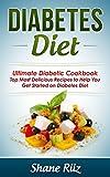 Diabetes Diet: Ultimate Diabetic Cookbook - Top Most Delicious Recipes to Help You Get Started on Diabetes Diet (Diabetes Food, Paleo Diet, Clean Eating, Weight Loss Diet, Low Carb Diet)