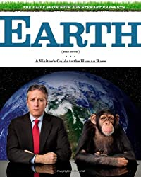 The Daily Show with Jon Stewart Presents Earth (The Book): A Visitor's Guide to the Human Race