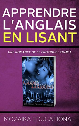 Apprendre l'anglais: en lisant Une romance de SF érotique (Learn English for French Speakers - A Sci-Fi Erotic Romance Edition t. 1) par Mozaika Educational