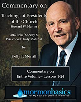 2016 Commentary on Lessons 1-24 - Howard W. Hunter (English Edition) par [Merrill, Kelly]