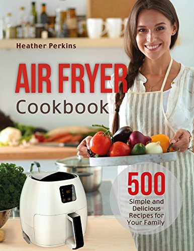 Air Fryer Cookbook: 500 Simple and Delicious Recipes for Your Family (English Edition)