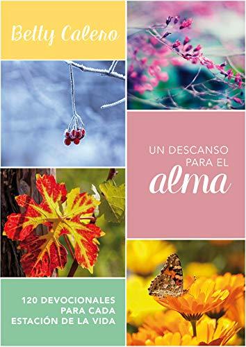 Un descanso para el alma: 120 devocionales para cada estación de la vida por Betty Calero