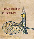 [(The Gift Tradition in Islamic Art)] [By (author) Linda Komaroff] published on (September, 2012)