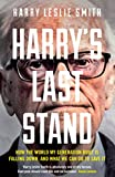 Harry's Last Stand: How the World My Generation Built is Falling Down, and What We Ca...