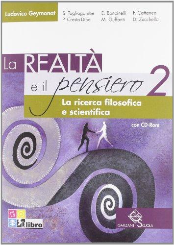 La realtà e il pensiero. La ricerca filosofica e scientifica. Per le Scuole superiori. Con CD-ROM. Con espansione online: REALTA' E PENSIERO 2 +CD