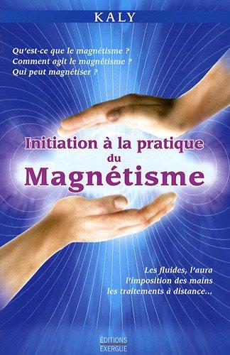 Initiation à la pratique du magnétisme par Kaly