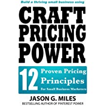 Craft Pricing Power - 12 Proven Pricing Principles For Small Business Marketers (English Edition)