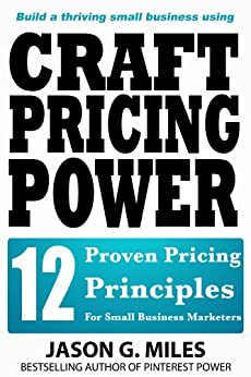 Craft Pricing Power - 12 Proven Pricing Principles For Small Business Marketers (English Edition) par [Miles, Jason G.]