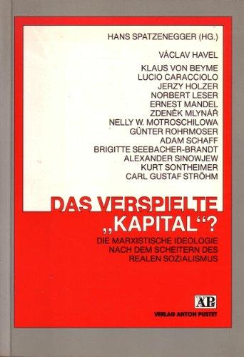 """Das verspielte """"Kapital""""?: Die Marxistische Ideologie nach dem Scheitern des Realen Sozialismus. 15. Salzburger Humanismusgespräch"""