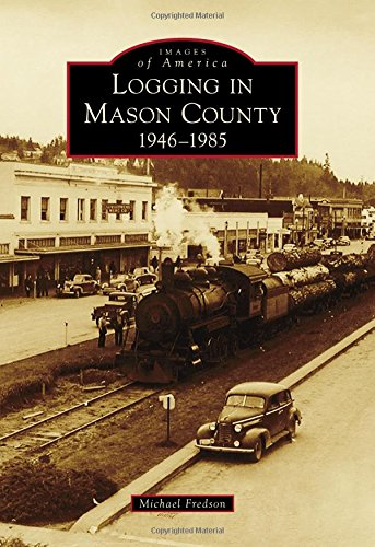 Logging in Mason County: 1946-1985 (Images of America)