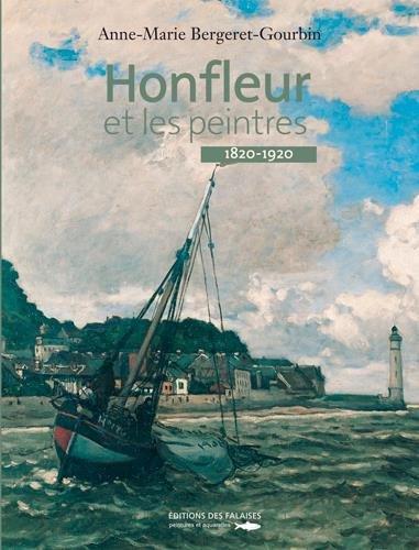 HONFLEUR ET LES PEINTRES 1820-1920 par Anne Marie BERGERET-GOURBIN