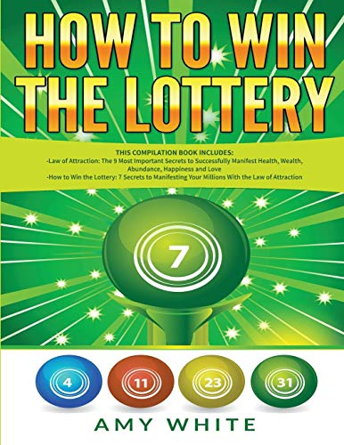 How to Win the Lottery: 2 Books in 1 with How to Win the Lottery and Law of Attraction - 16 Most Important Secrets to Manifest Your Millions, Health, Wealth, Abundance, Happiness and Love