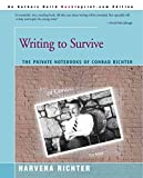 [Writing to Survive: The Private Notebooks of Conrad Richter] (By: Harvena Richter) [published: May, 2001]