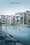 Blaues Venedig - Venezia blu: Eine Reise in die Abgründe der Lagunenstadt - Wolfgang Salomon