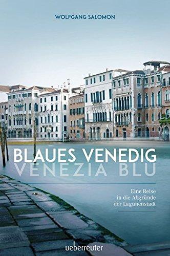 Blaues Venedig - Venezia blu: Eine Reise in die Abgründe der Lagunenstadt