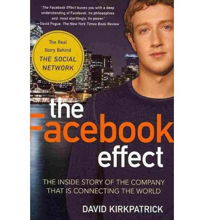 [(The Facebook Effect: The Inside Story of the Company That is Connecting the World)] [Author: David Kirkpatrick] published on (July, 2011)