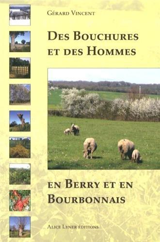 Des bouchures et des hommes en Berry et en Bourbonnais par  Gérard Vincent