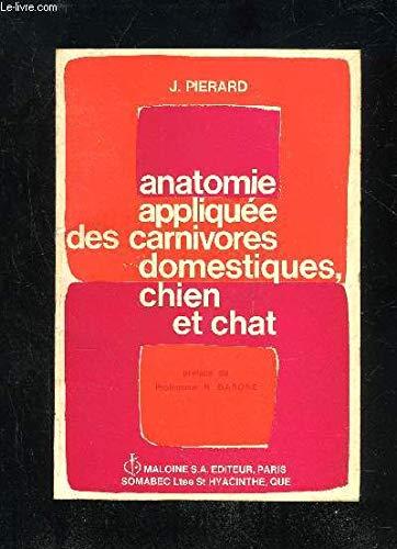 ANATOMIE APPLIQUEE DES CARNIVORES DOMESTIQUES, CHIEN ET CHAT par PIERARD J.