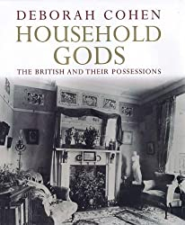 By Deborah Cohen Household Gods: A History of the British and Their Possessions (1st) [Hardcover]