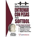 La guía definitiva - Entrenar con pesas para softbol (Spanish Edition)