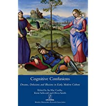 Cognitive Confusions: Dreams, Delusions and Illusions in Early Modern Culture (Legenda Main Series)