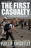 The First Casualty: The War Correspondent as Hero, Propagandist, and Myth-Maker from the Crimea to the Gulf War II