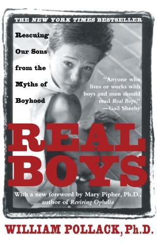 By William Pollack Real Boys: Rescuing Our Sons from the Myths of Boyhood (1st Owl Books Ed) [Paperback]