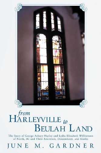 from-harleyville-to-beulah-land-the-story-of-george-ashbury-harley-and-lydia-elizabeth-williamson-of