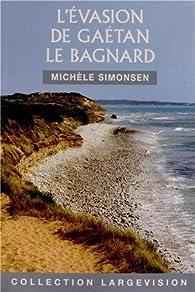 L'évasion de Gaétan le bagnard : 'Ni Dieu, ni Maître' par Michèle Simonsen