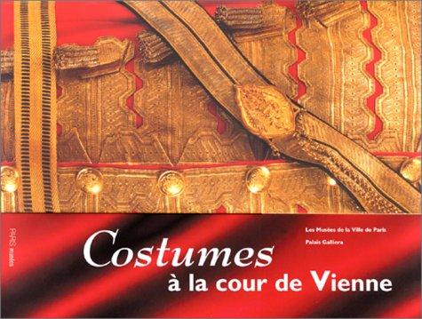 Costumes a La Cour De Vienne: 1815-1918 (Paris ()