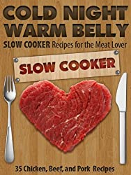 Cold Night Warm Belly: 35 Chicken, Beef, and Pork Slow Cooker Recipes For the Meat Lover (Cold Night Warm Belly Slow Cooker Recipes) (English Edition)